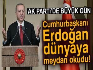 AK Parti'de büyük gün! Cumhurbaşkanı Erdoğan dünyaya meydan okudu