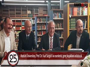 Atatürk Üniversitesi, Prof. Dr. Fuat Sezgin'i ve eserlerini, genç kuşaklara anlatacak