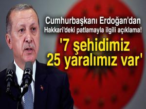Cumhurbaşkanı Erdoğan:'7 şehidimiz 25 yaralımız var'