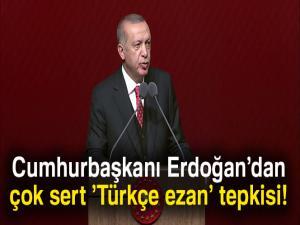 Cumhurbaşkanı Erdoğan'dan çok sert 'Türkçe ezan' tepkisi