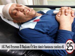 AK Parti Erzurum İl Başkanı Öz'den tümör hastasına yardım eli