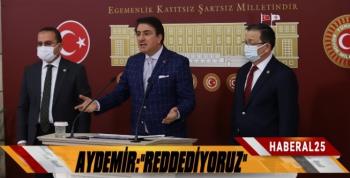 Milletvekili Aydemir: 'Reddediyoruz!'